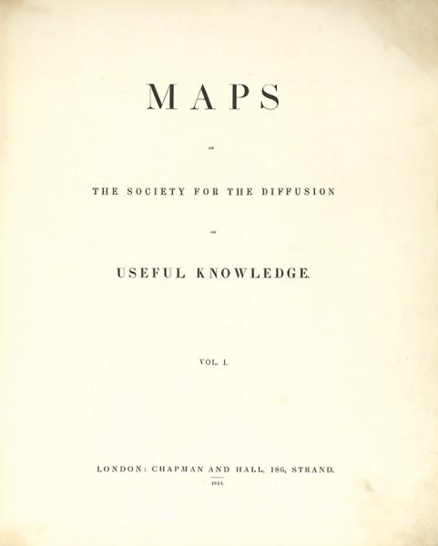 [Атлас] Карты, изданные Обществом распространения полезных знаний. [Maps of the Society for the diffusion of useful knowledge. На англ. яз.] Т. 1. Лондон: Chapman and Hall, 1844.