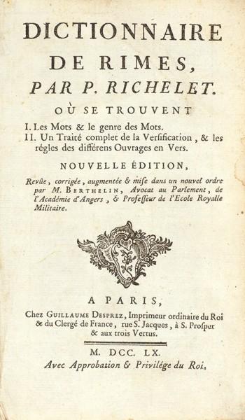 Ришеле, П. Словарь рифм. Новое издание. [Dictionnaire des rimes / par P. Richelet... Nouvelle Edition. На франц. яз.]. Париж, 1760.